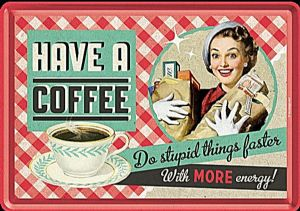 Have A Coffee... funny metal postcard / mini-sign (na)